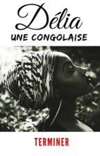 Délia Une Congolaise ✅ terminé ✅  by Christybb