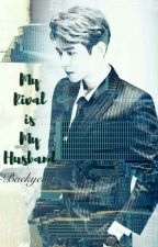 My Rival is My Husband - Baekyeon ✔ by specialforbaekyeon