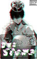 To tylko dwa słowa || Kageyama Tobio x Reader ||  by Nuciaaaa