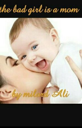 the bad girl is a mom by milord_ali