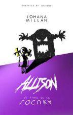 Allison // El final de la locura. by JohanaMillan01