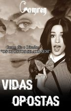 Vidas Opostas (Camren) by Natiih_Lima