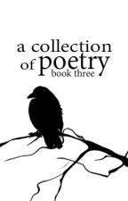 A Collection of Poetry Book Three by NecessitteeLyday