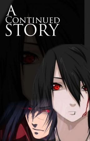 A Continued Story (Naruto Fanfic) - Chapter 4 - Wattpad