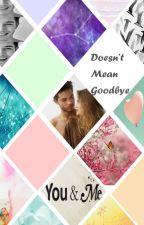 Doesn't Mean Goodbye by Dieuwke96