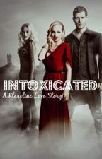 Intoxicated (Klaroline Love Story) by mariam_shaar