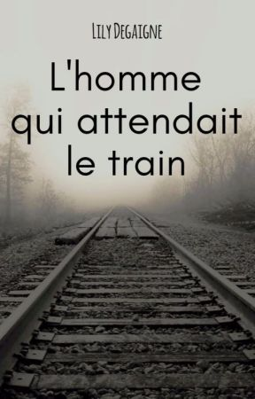 L'homme qui attendait le train by LilyDegaigne