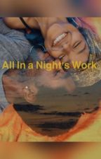 All In a Night's Work by _jasthewriter