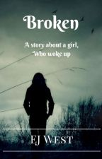 Broken - A story about a girl, who woke up by Wolves6662