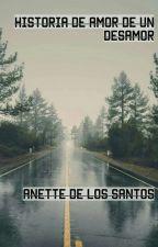 Historia de amor de un desamor by AnetteDeLosSantos