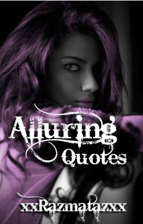 Alluring Quotes by xxRazmatazxx