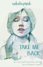 Take Me Back by ashataqiyah