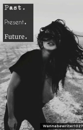 Past Present Future by wannabewriter1027