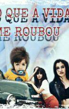 O Que A Vida  Me Roubou  G!p 2°Tp  by gbcamren727