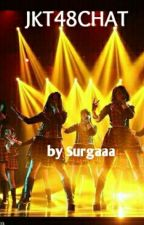 JKT48CHAT [One Shot] by surgaaa
