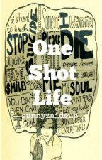 One Shot Life by sunnyzaideup
