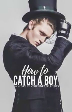 How To Catch A Boy  by xThePineappleGirlx