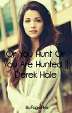 Or You Hunt Or You Are Hunted || Derek Hale by FagioPive