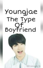 Youngjae The Type Of Boyfriend💕 by YejuxChoi