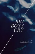 Big Boys Cry by IfeomaN