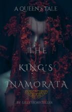 The King's Inamorata (A Queen's Tale #1) by LillyStoryTeller