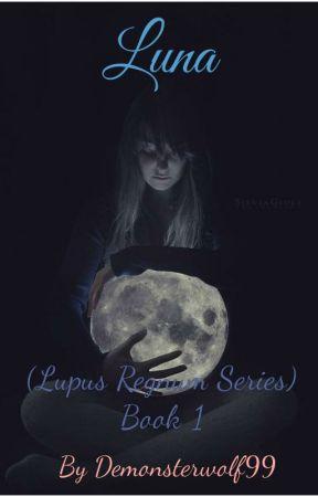 Luna - Lupus Regnum Series (Book 1) by Demonsterwolf99