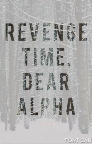 Revenge time, dear Alpha