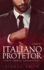 ITALIANO PROTETOR - Série Irmãos Aandreozzi - Livro 03 by BiancaBrito0