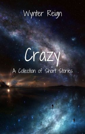 Crazy-A Collection of Short Stories by WynterReign