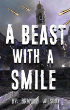 A Beast with a Smile {Book 1} by brandon_wilson