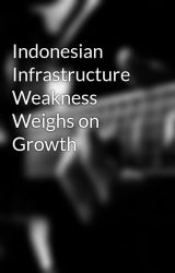 Indonesian Infrastructure Weakness Weighs on Growth by annakroll28