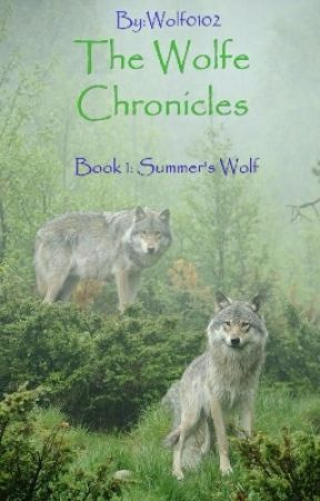 The Wolfe Chronicles Book 1: Summer's Wolf (Unfinished) by Wolf0102