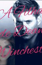 Filha de Dean Winchester  by PikenaArmy118