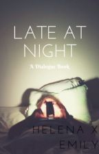 Late At Night [DIALOGUE BOOK.] by LolbutHemily
