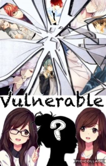 Vulnerable (Yandere boys x Reader) - Hannah - Wattpad