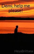 Demi, help me please! by HeyaBrittana