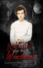 Behind the dark Windows || h.s. ✓ by lisaloveonedirection