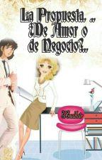 LA PROPUESTA....¿De Amor o Negocio?... by eligrandchester