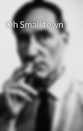 Oh Small town  by GrantBivens
