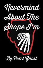 Nevermind About The Shape I'm In (Frerard) by Gerards_Idea