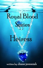Royal Blood Series - Heiress by DianeJeremiah