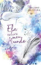 Ela Colore Meu Mundo by EvilaneOliveira