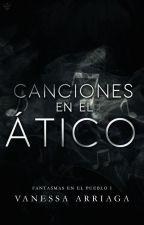 Canciones en el ático © |Fantasmas en el pueblo I| 👻 by Vanessa_11Arriaga