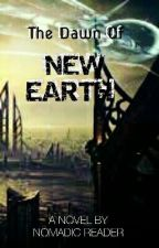 THE DAWN OF NEW EARTH (DISCONTINUED)  by n0madicR3ADER