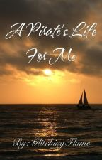 A Pirate's Life For Me |POTC Fanfiction| by Glitchingflame