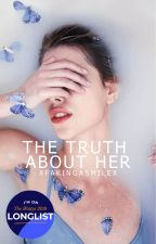 The Truth About Her ✔ by xFakingaSmilex