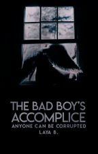 The Bad Boy's Accomplice | ✔ by savagelylayab