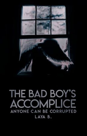 The Bad Boy's Accomplice | ✔ by theyalivedammit