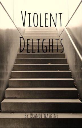 Violent Delights by hazeleyedlady88