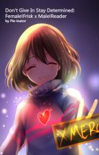 Don't Give In Stay Determined - Female! Frisk x Male! Reader by Pie-inator